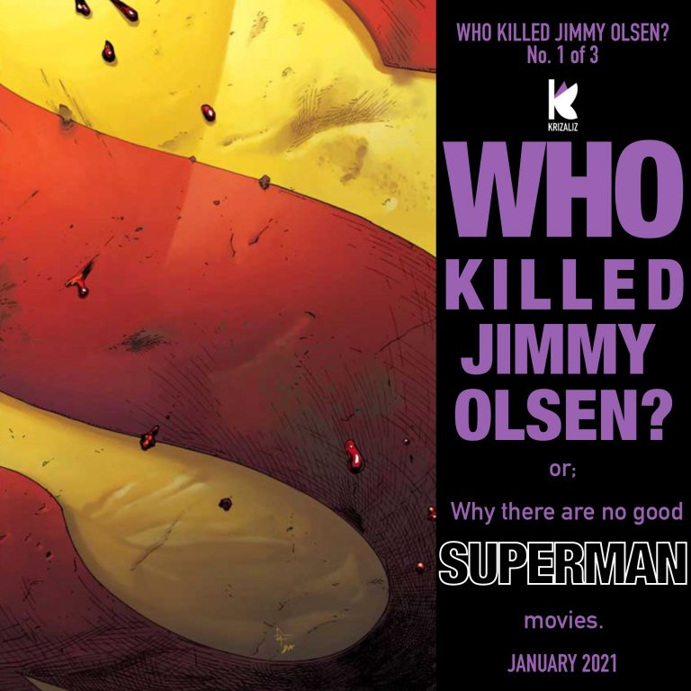 Who killed Jimmy Olsen? Or, Why there are no good Superman movies.